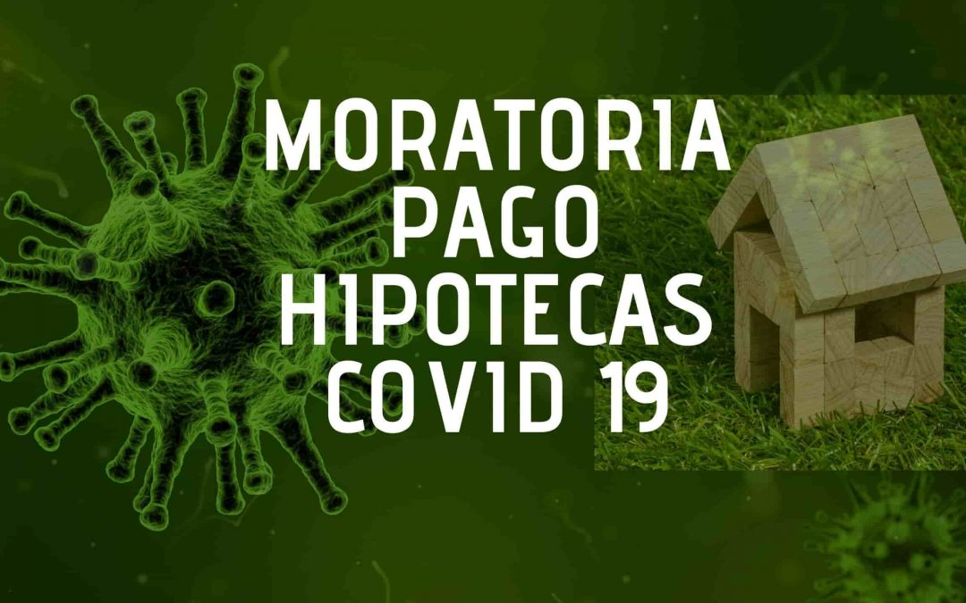Moratoria pago hipotecas – COVID 19